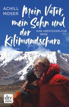 Mein Vater, mein Sohn und der Kilimandscharo (eBook, ePUB) - Moser, Achill