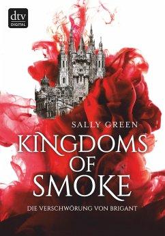 Die Verschwörung von Brigant / Kingdoms of Smoke Bd.1 (eBook, ePUB) - Green, Sally