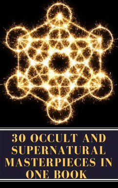 30 Occult and Supernatural Masterpieces in One Book (eBook, ePUB)