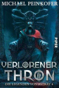 Verlorener Thron / Die Legenden von Astray Bd.4 (eBook, ePUB) - Peinkofer, Michael