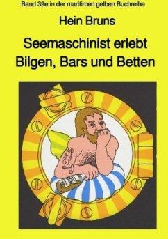 Seemaschinist erlebt Bilgen, Bars und Betten - Band 39e in der maritimen gelben Buchreihe - Bruns, Hein