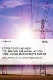Power-to-Gas als neue Technologie zur Aufnahme und Speicherung regenerativer Energie. Bedarf, Potenzial und der aktuelle Forschungsstand
