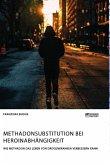 Methadonsubstitution bei Heroinabhängigkeit. Wie Methadon das Leben von Drogenkranken verbessern kann