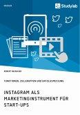 Instagram als Marketinginstrument für Start-ups. Funktionen, Zielgruppen und Erfolgsmessung