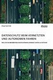 Datenschutz beim vernetzten und autonomen Fahren. Welche Rahmenbedingungen können sensible Daten schützen?