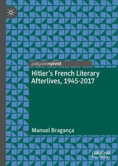 Hitler's French Literary Afterlives, 1945-2017 - Bragança, Manuel