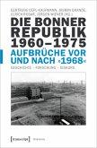 Die Bonner Republik 1960-1975 - Aufbrüche vor und nach »1968«