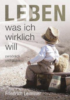 Leben, was ich wirklich will - Leiminer, Friedrich