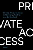 Private Access. Private Art Collections in Germany, Austria and Switzerland