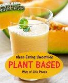 Clean Eating Smoothies - Plant Based (Smoothie Recipes, #7) (eBook, ePUB)