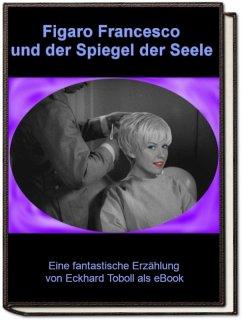Figaro Francesco und der Spiegel der Seele (eBook, ePUB) - Toboll, Eckhard
