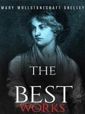 Mary Wollstonecraft Shelley: The Best Works (eBook, ePUB)