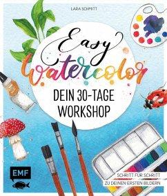 Easy Watercolor - Dein 30-Tage-Workshop - Schmitt, Lara