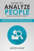 How to Analyze People Quickly Ultimate Guide: Master Speed Reading Humans, Body Language, Personality Types and Behavioral Psychology (eBook, ePUB)