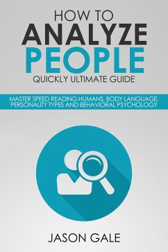 How to Analyze People Quickly Ultimate Guide: Master Speed Reading Humans, Body Language, Personality Types and Behavioral Psychology (eBook, ePUB) - Gale, Jason