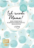 Ich werde Mama! Der perfekte Schwangerschaftsbegleiter