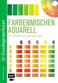 Grundlagenwerkstatt: Farbenmischen Aquarell - Mit Farbtafeln und praktischen Tipps