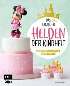 Helden der Kindheit - Das Backbuch - Motivtorten, Muffins, Kekse & mehr - Ascanelli, Monique