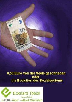 8,50 EUR von der Seele geschrieben oder die Evolution des Sozialsystems (eBook, ePUB) - Toboll, Eckhard