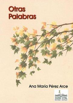 Otras palabras (eBook, ePUB) - Pérez Arce, Ana María