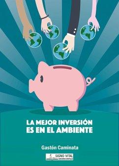 La mejor inversión es en el ambiente (eBook, ePUB) - Caminata, Gastón