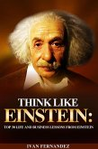 Think Like Einstein: Top 30 Life and Business Lessons from Einstein (eBook, ePUB)