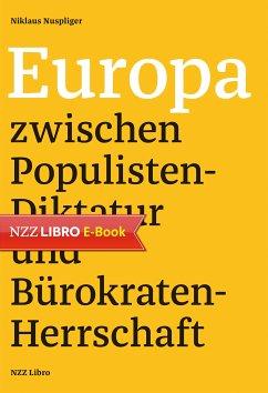 Europa zwischen Populisten-Diktatur und Bürokraten-Herrschaft (eBook, ePUB) - Nuspliger, Niklaus