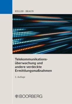 Telekommunikationsüberwachung und andere verdeckte Ermittlungsmaßnahmen - Keller, Christoph;Braun, Frank