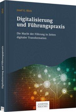 Digitalisierung und Führungspraxis - Böck, Josef G.