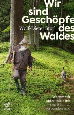 Wir sind Geschöpfe des Waldes - Storl, Wolf-Dieter