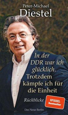 In der DDR war ich glücklich. Trotzdem kämpfe ich für die Einheit - Diestel, Peter-Michael