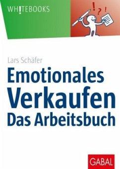 Emotionales Verkaufen - das Arbeitsbuch - Schäfer, Lars