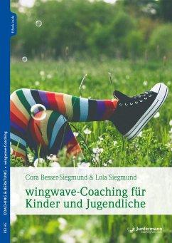 wingwave-Coaching mit Kindern und Jugendlichen - Besser-Siegmund, Cora;Siegmund, Lola