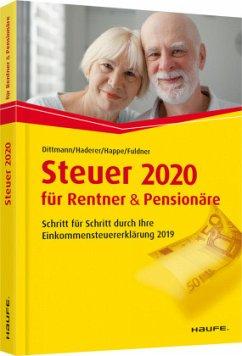Steuer 2020 für Rentner und Pensionäre - inklusive Arbeitshilfen online - Dittmann, Willi; Haderer, Dieter; Happe, Rüdiger; Fuldner, Ulrike