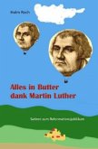 Alles in Butter dank Martin Luther