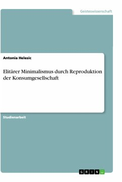 Elitärer Minimalismus durch Reproduktion der Konsumgesellschaft