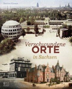 Verschwundene Orte in Sachsen - Klemm, Bettina