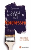 SCHÖN & SCHAURIG - Dunkle Geschichten aus Nordhessen