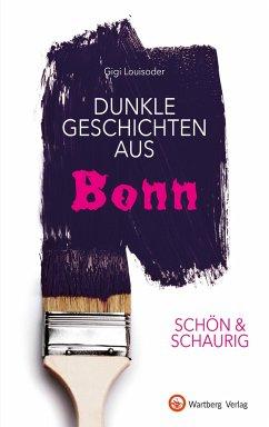 SCHÖN & SCHAURIG - Dunkle Geschichten aus Bonn - Louisoder, Gigi