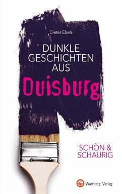 SCHÖN & SCHAURIG - Dunkle Geschichten aus Duisburg - Ebels, Dieter
