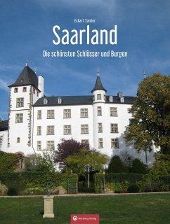 Saarland Die schönsten Schlösser und Burgen - Sander, Eckart