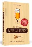 111 Gründe, Bier zu lieben - Erweiterte Neuausgabe mit 11 Bonusgründen!