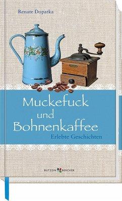 Muckefuck und Bohnenkaffee - Dopatka, Renate