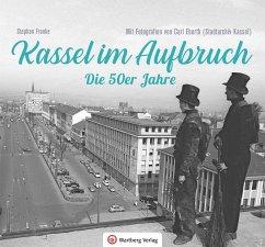 Kassel im Aufbruch - Die 50er Jahre - Franke, Stephan