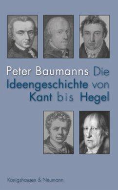 Die Ideengeschichte von Kant bis Hegel - Baumanns, Peter