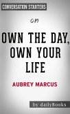 Own The Day, Own Your Life: Optimized Practices for Waking, Working, Learning, Eating, Training, Playing, Sleeping, and Sex by Aubrey Marcus   Conversation Starters (eBook, ePUB)