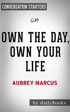 Own The Day, Own Your Life: Optimized Practices for Waking, Working, Learning, Eating, Training, Playing, Sleeping, and Sex​​​​​​​ by Aubrey Marcus   Conversation Starters (eBook, ePUB) - dailyBooks