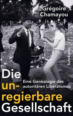 Die unregierbare Gesellschaft (eBook, ePUB) - Chamayou, Grégoire