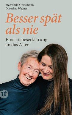 Besser spät als nie (eBook, ePUB) - Grossmann, Mechthild; Wagner, Dorothea