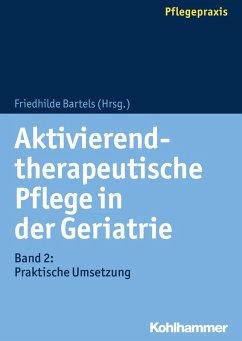 Aktivierend-therapeutische Pflege in der Geriatrie (eBook, ePUB)